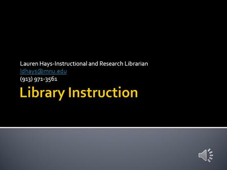 Lauren Hays-Instructional and Research Librarian (913) 971-3561.