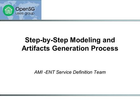 AMI -ENT Service Definition Team Step-by-Step Modeling and Artifacts Generation Process.