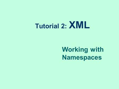 Tutorial 2: XML Working with Namespaces. 2 Name Collision This figure shows two documents each with a Name element.