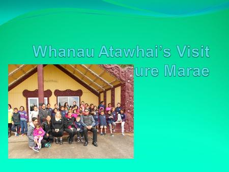 Arriving at the Marae On Wednesday Whanau Atawhai went to a marae called Oparure Marae. We had a man to Karanga mai us into their marae.