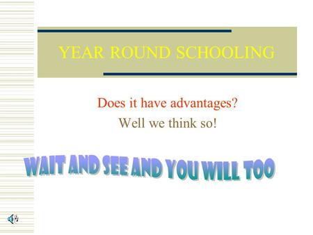 YEAR ROUND SCHOOLING Does it have advantages? Well we think so!