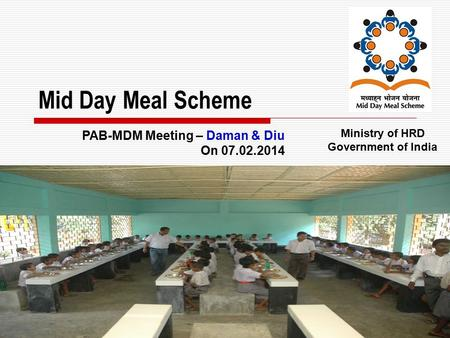 1 Mid Day Meal Scheme Ministry of HRD Government of India PAB-MDM Meeting – Daman & Diu On 07.02.2014.