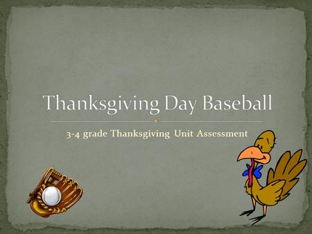 3-4 grade Thanksgiving Unit Assessment Third Base: 200 200 First Base: 5050 100 Second Base: 150 150.