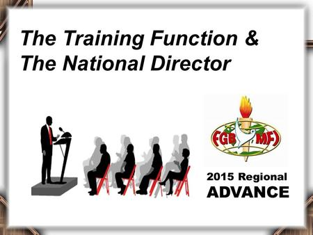 2015 Regional ADVANCE The Training Function & The National Director.