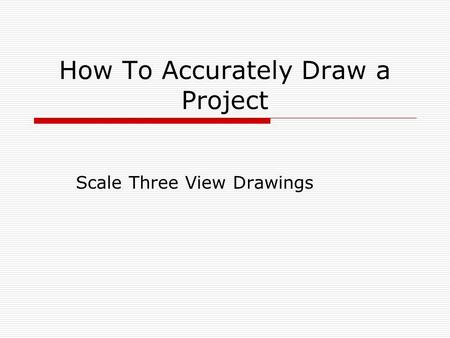 How To Accurately Draw a Project Scale Three View Drawings.