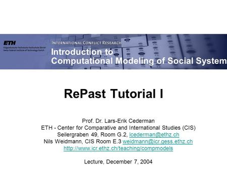 Prof. Dr. Lars-Erik Cederman ETH - Center for Comparative and International Studies (CIS) Seilergraben 49, Room G.2,