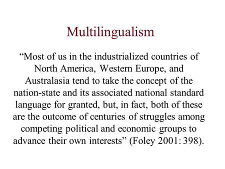"Multilingualism ""Most of us in the industrialized countries of North America, Western Europe, and Australasia tend to take the concept of the nation-state."