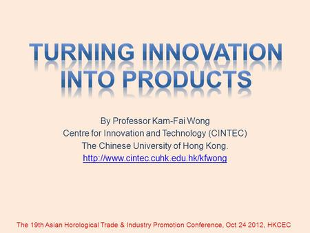 By Professor Kam-Fai Wong Centre for Innovation and Technology (CINTEC) The Chinese University of Hong Kong.  The 19th.