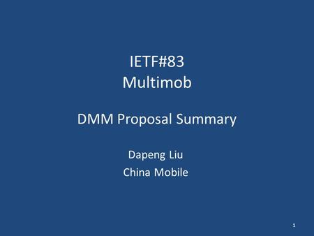 IETF#83 Multimob DMM Proposal Summary Dapeng Liu China Mobile 1.