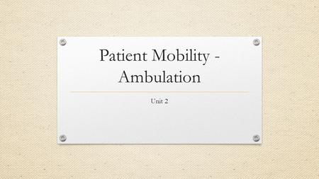 Patient Mobility - Ambulation