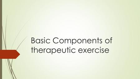 Basic Components of therapeutic exercise. Therapeutic exercise  Parameters must be restored to at least preinjury level if patient is to return to sport.