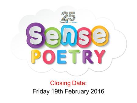 Closing Date: Friday 19th February 2016. Today you are going to: Learn about your senses Learn about sense poems Discuss your theme and offer opinions.