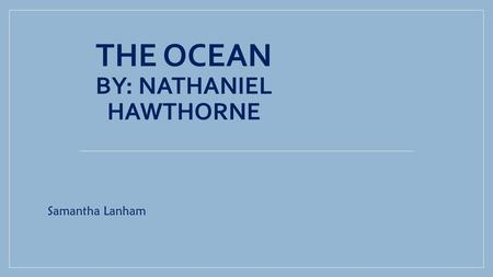 The Ocean By: Nathaniel Hawthorne