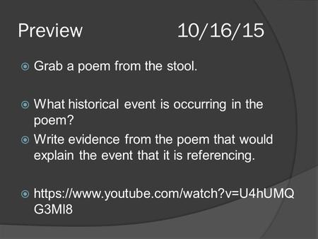 Preview10/16/15  Grab a poem from the stool.  What historical event is occurring in the poem?  Write evidence from the poem that would explain the event.