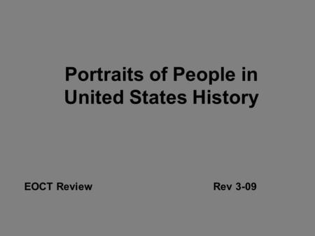 Portraits of People in United States History EOCT ReviewRev 3-09.