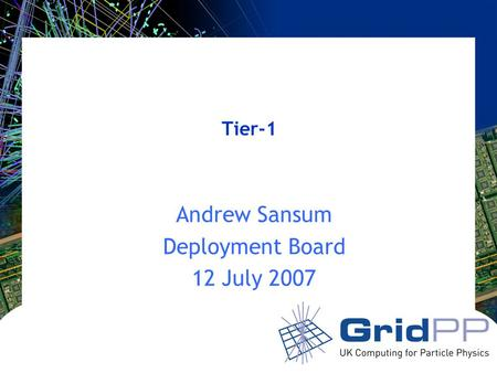 Tier-1 Andrew Sansum Deployment Board 12 July 2007.