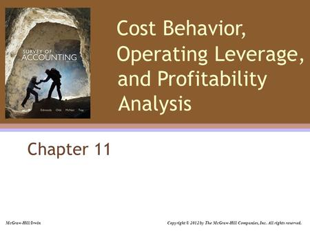 Cost Behavior, Operating Leverage, and Profitability Analysis Chapter 11 McGraw-Hill/Irwin Copyright © 2012 by The McGraw-Hill Companies, Inc. All rights.