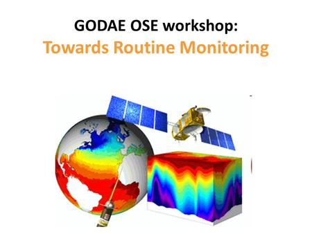 GODAE OSE workshop: Towards Routine Monitoring. Pratical informations Coffee breaks: 2 are schedulled oustside at 10h30 and 15h30. Lunch : a cold buffet.