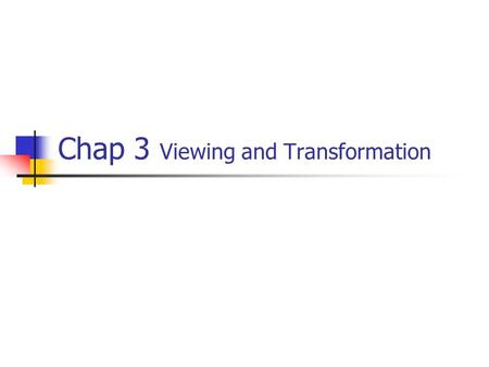 Chap 3 Viewing and Transformation