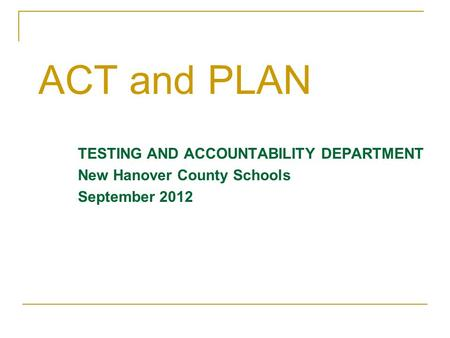 TESTING AND ACCOUNTABILITY DEPARTMENT New Hanover County Schools September 2012 ACT and PLAN.