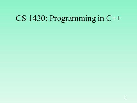CS 1430: Programming in C++ 1. Enumeration Data Type enum Day {SUN, MON, TUE, WED, THU, FRI, SAT}; Day today; today = MON; if (today == FRI) cout << We.