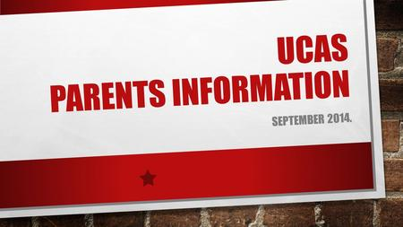 UCAS PARENTS INFORMATION SEPTEMBER 2014.. FOCUS BRIEFLY EXPLAIN THE UCAS PROCESS HIGHLIGHT IMPORTANT TASKS STUDENTS MUST UNDERTAKE TO MAKE SUCCESSFUL.