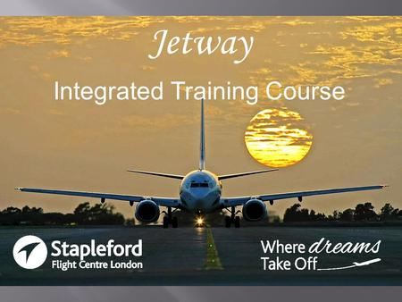Jetway Training Integrated Training Course.  One continuous training programme over approximately 18 months  Five flight stages with Theoretical knowledge.