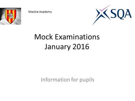 Mock Examinations January 2016 Information for pupils Mackie Academy.
