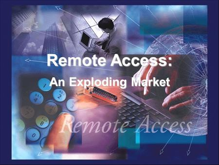 Remote Access: An Exploding Market. Source: Forrester Research, based on interviews with 50 companies in the Fortune 1000 Percentage Of Employees Using.