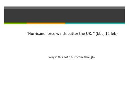 """Hurricane force winds batter the UK. "" (bbc, 12 feb) Why is this not a hurricane though?"