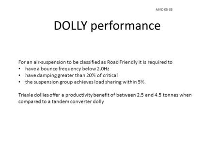 DOLLY performance For an air-suspension to be classified as Road Friendly it is required to have a bounce frequency below 2.0Hz have damping greater than.