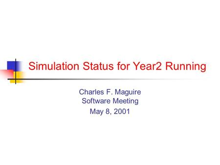 Simulation Status for Year2 Running Charles F. Maguire Software Meeting May 8, 2001.