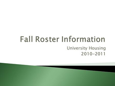 University Housing 2010-2011.  Room rosters provide you with information for all the assignments in your building.