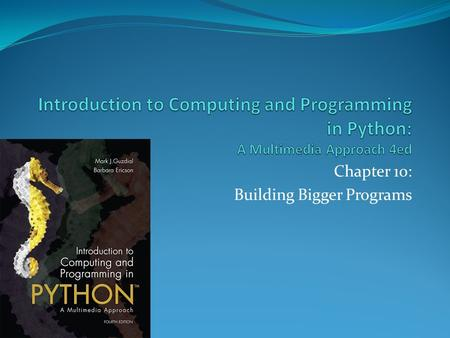 Chapter 10: Building Bigger Programs. Chapter Objectives.