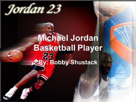 Michael Jordan Basketball Player By: Bobby Shustack.