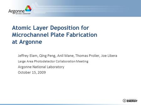 Atomic Layer Deposition for Microchannel Plate Fabrication at Argonne Jeffrey Elam, Qing Peng, Anil Mane, Thomas Prolier, Joe Libera Large Area Photodetector.