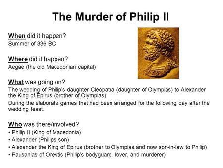 The Murder of Philip II When did it happen? Where did it happen?