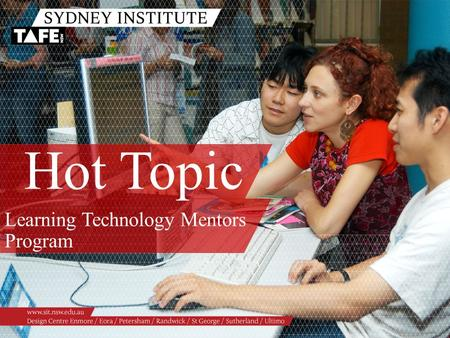 Hot Topic Learning Technology Mentors Program. Ambition in Action www.sit.nsw.edu.au Julie Collareda, L&I Diana Khabbaz, L&I Learning Technology Mentors.