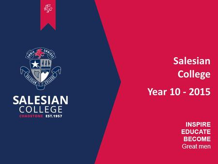 00 INSPIRE EDUCATE BECOME Great men Salesian College Year 10 - 2015.