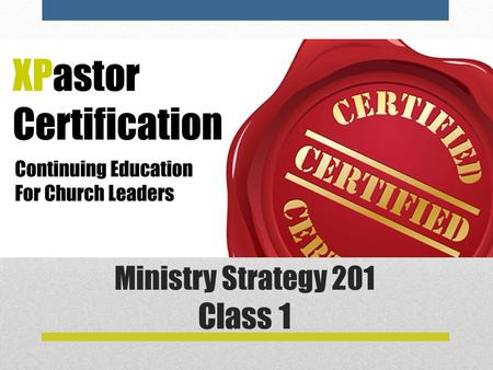 Ministry Strategy 201 Class 1. Overview of 201—Ministry Strategy This course is the first of five courses as we examine ministry strategy. The 200 series.