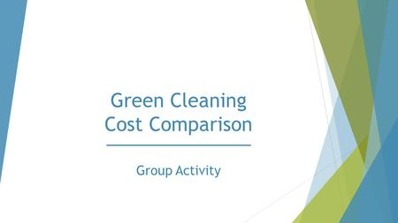 Green Cleaning Cost Comparison Group Activity. You are contacted by a company that has eco-friendly cleaners. They have obtained certifications from some.