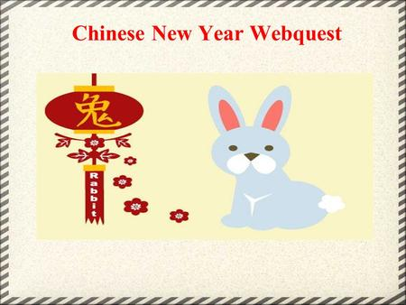 Chinese New Year Webquest. Have you ever wondered...... the differences between New Year and Chinese New Year?