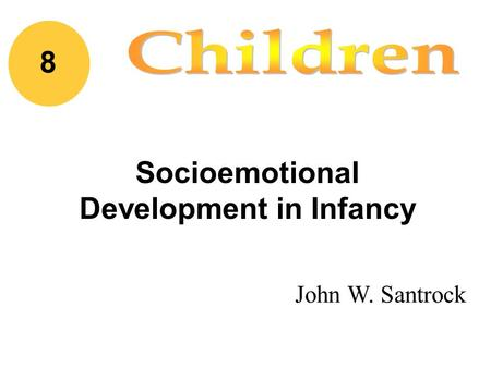 John W. Santrock Socioemotional Development in Infancy 8.