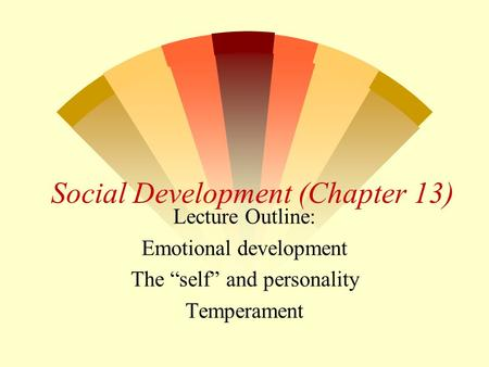 "Social Development (Chapter 13) Lecture Outline: Emotional development The ""self"" and personality Temperament."