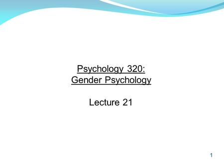 1 Psychology 320: Gender Psychology Lecture 21. 2 Invitational Office Hour Invitations, by Student Number for November 5 th 11:30-12:30, 3:30-4:30 Kenny.