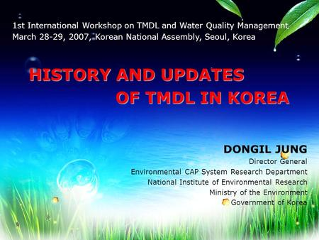 1st International Workshop on TMDL and <strong>Water</strong> <strong>Quality</strong> Management March 28-29, 2007, Korean National Assembly, Seoul, Korea HISTORY AND UPDATES HISTORY AND.