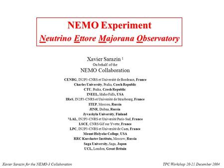 NEMO Experiment Neutrino Ettore Majorana Observatory Xavier Sarazin 1 On behalf of the NEMO Collaboration CENBG, IN2P3-CNRS et Université de Bordeaux,