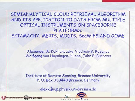 SEMIANALYTICAL CLOUD RETRIEVAL ALGORITHM AND ITS APPLICATION TO DATA FROM MULTIPLE OPTICAL INSTRUMENTS ON SPACEBORNE PLATFORMS: SCIAMACHY, MERIS, MODIS,