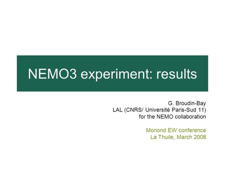 NEMO3 experiment: results G. Broudin-Bay LAL (CNRS/ Université Paris-Sud 11) for the NEMO collaboration Moriond EW conference La Thuile, March 2008.
