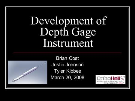 Development of Depth Gage Instrument Brian Cost Justin Johnson Tyler Kibbee March 20, 2008.